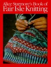 Alice Starmore's Book of Fair Isle Knitting - Alice Starmore, Christine Timmons