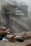 Its Ghostly Workshop: Poems - Ron Smith