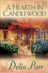 Hearth in Candlewood, A (Candlewood Trilogy Book #1) - Delia Parr