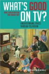 What's Good on TV: Understanding Ethics Through Television - Jamie Carlin Watson, Robert Arp