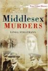 Middlesex Murders - Linda Stratmann