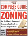 The Complete Guide to Zoning: How to Navigate the Complex and Expensive Maze of Zoning, Planning, Environmental, and Land-Use Law - Dwight Merriam
