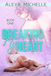 Breaking My Heart - Aleya Michelle