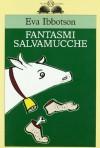 Fantasmi salvamucche - Eva Ibbotson, Guido Calza, Teresa Sdralevich