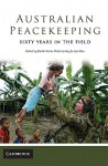 Australian Peacekeeping: Sixty Years in the Field - David Horner, Peter Londey, Jean Bou
