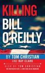 Killing Bill O'Reilly - Tom Christian, Ray Clark