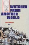 Watcher from Another World: - John Wilson