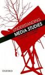 Understanding Media Studies - Tony Schirato, Angi Buettner, Thierry Jutel, Geoff Stahl