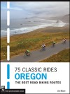 75 Classic Rides Oregon: The Best Road Biking Routes - Jim Moore