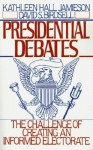 Presidential Debates: The Challenge of Creating an Informed Electorate - Kathleen Hall Jamieson, David S. Birdsell
