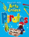Have Fun with Arts and Crafts. Pirates - Jillian Powell