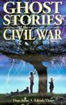 Ghost Stories of the Civil War - Dan Asfar, Edrick Thay