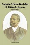 Antonio Maceo Grajales: El Titan de Bronce (Coleccion Cuba y Sus Jueces) (Spanish Edition) - José Mármol