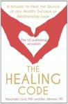 The Healing Code: 6 minutes to heal the source of your health, sucess or relationship issue - Alex Loyd, Ben Johnson