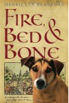 Fire, Bed, and Bone - Henrietta Branford