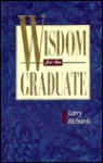 Wisdom for the Graduate - Lawrence O. Richards