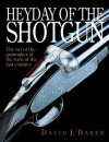 Heyday of the Shotgun: The Art of the Gunmaker at the Turn of the Last Century - David Baker