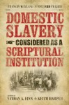 Domestic Slavery Considered as a Scriptural Institution by Francis Wayland and Richard Fuller (Baptists Series) - Keith Harper, Richard Fuller, Francis Wayland, Nathan A. Finn