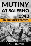 Mutiny at Salerno, 1943: An Injustice Exposed - Saul David
