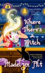 Where There's a Witch - Madelyn Alt