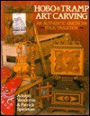 Hobo & Tramp Art Carving: An Authentic American Folk Tradition - Adolph Vandertie, Patrick Spielman