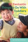 50 Fantastic Things to Do with Toddlers - Sally Featherstone, Phill Featherstone