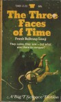 The Three Faces of Time - Frank Belknap Long