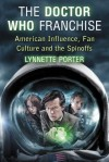 The Doctor Who Franchise: American Influence, Fan Culture and the Spinoffs - Lynnette Porter