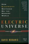 Electric Universe: How Electricity Switched on the Modern World - David Bodanis