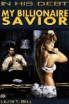 My Billionaire Savior: In His Debt (A BDSM Erotic Romance) - Lilith T. Bell