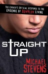 Straight Up: The Church's Official Response to the Epidemic of Downlow Living - Michael Stevens