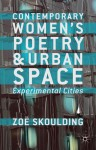 Contemporary Women's Poetry and Urban Space: Experimental Cities - Zoe Skoulding