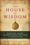 The House of Wisdom - Jonathan Lyons