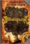 Steampunk: Extraordinary Tales of Victorian Futurism - Mike Ashley, Paul Di Filippo