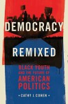 Democracy Remixed: Black Youth and the Future of American Politics (Transgressing Boundaries: Studies in Black Politics and Blac) - Cathy J. Cohen