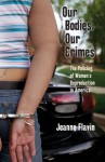Our Bodies, Our Crimes: The Policing of Women's Reproduction in America (Alternative Criminology) - Jeanne Flavin