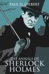 The Annals of Sherlock Holmes - Paul D. Gilbert