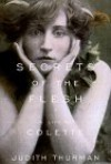 Secrets of the Flesh: A Life of Colette - Judith Thurman