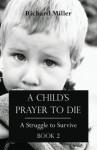 A Child's Prayer to Die: Book 2: A Struggle to Survive - Richard Miller