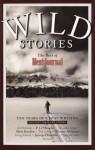 Wild Stories: The Best of Men's Journal - Jim Harrison, Sebastian Junger, P.J. O'Rourke, Rick Bass