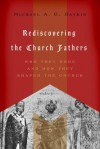 Rediscovering the Church Fathers: Who They Were and How They Shaped the Church - Michael A.G. Haykin