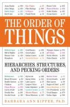The Order of Things: Hierarchies, Structures, and Pecking Orders - Barbara Ann Kipfer