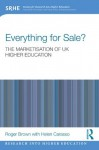 Everything for Sale? The Marketisation of UK Higher Education (Research into Higher Education) - Roger Brown, Helen Carasso