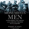 The Monuments Men: Allied Heroes, Nazi Thieves, and the Greatest Treasure Hunt in History - Robert M. Edsel