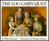 The Log Cabin Quilt - Ellen Howard, Ronald Himler