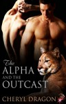 The Alpha and the Outcast - Cheryl Dragon