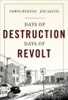 Days of Destruction, Days of Revolt - Chris Hedges, Joe Sacco