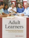 Adult Learners: Professional Development and the School Librarian - Carl A. Harvey II