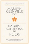 Natural Solutions to PCOS: How to Eliminate Your Symptoms and Boost Your Fertility - Marilyn Glenville