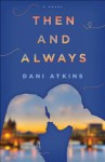 Then and Always: A Novel - Dani Atkins